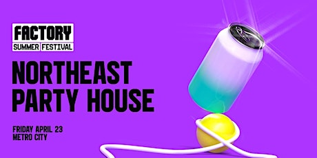 Northeast Party House [Perth] Factory Summer Festival tickets