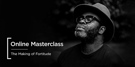 Online Masterclass | The Making of Fortitude tickets