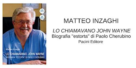 "MATTEO INZAGHI PRESENTA: ""LO CHIAMAVANO JOHN WAYNE biglietti"