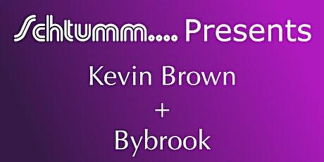 Schtumm.... Presents Kevin Brown + Bybrook tickets