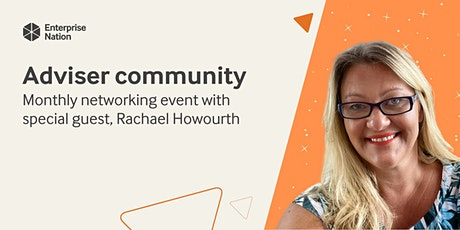 Adviser community: Monthly networking with special guest Rachael Howourth tickets