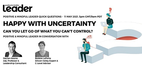 HAPPY WITH UNCERTAINTY - positive & mindful leader quick questions tickets