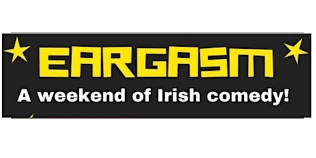 Eargasm - A weekend of Irish comedy! tickets