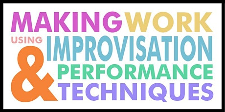 Making Work Using Performance and Improvisation Techniques tickets