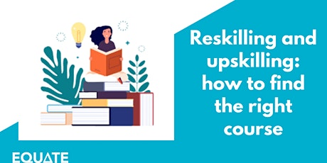Reskilling and upskilling: how to find the right course tickets