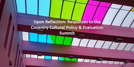 Upon Reflection: Responses to Coventry Cultural Policy & Evaluation Summit tickets