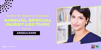 Centre for Equity and Inclusion Annual Special Guest Lecture: Angela Saini