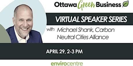 Ottawa Green Business Speaker Series - Michael Shank, Carbon Neutral Cities tickets
