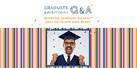 May 2021 Q&A: Achieving Graduate Success™ post Covid and post Brexit tickets