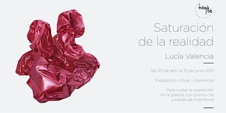 """Exposición """"Saturación de la realidad"""" de la artista Lucía Valencia entradas"""