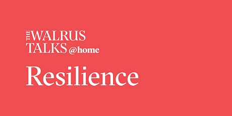 The Walrus Talks at Home: Resilience tickets