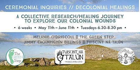 Ceremonial Inquiries/Decolonial Healings - 6 week course boletos