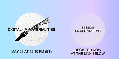 Digital (Im)Materialities: Session On Orientations tickets