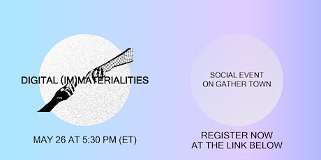 Digital (Im)Materialities: Social Event on Gather Town tickets