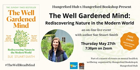 The Well Gardened Mind:Sue Stuart-Smith (part of the Well Read Mind Season) Tickets