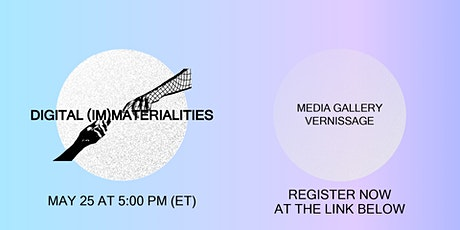 Digital (Im)Materialities: Media Gallery Vernissage tickets