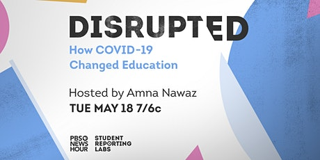 Disrupted: How COVID-19 Changed Education tickets