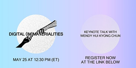 Digital (Im)Materialities: Keynote Talk With Wendy Hui Kyong Chun Tickets