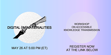 Digital (Im)Materialities: Workshop on Accessible Knowledge Transmission tickets