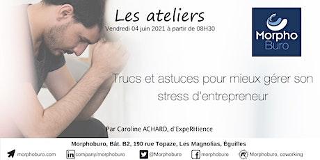 Atelier : Trucs et Astuces pour mieux gérer son stress d'entrepreneur billets