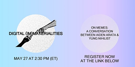 Digital (Im)Materialities: Session On Memes @aidenarata & @yung.nihilist tickets