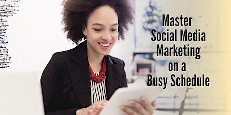 Master Social Media Marketing on a Busy Schedule tickets