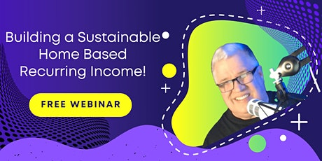 Building a Sustainable Home Based Recurring Income tickets