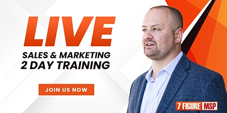 LIVE! 7 Figure MSP Sales & Marketing 2-Day Training tickets