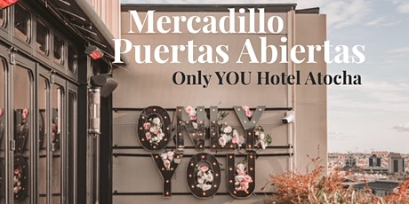 Mercadillo Puertas Abiertas Only YOU Hotel Atocha entradas