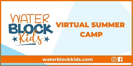 2021 WATER BLOCK Kids Virtual Summer Camp Registration tickets
