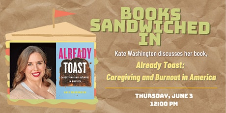 Books Sandwiched In w/Kate Washington: Already Toast-Caregiving and Burnout tickets