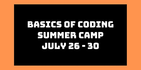 Basics of Coding Summer Camp: July 26th - 30th tickets