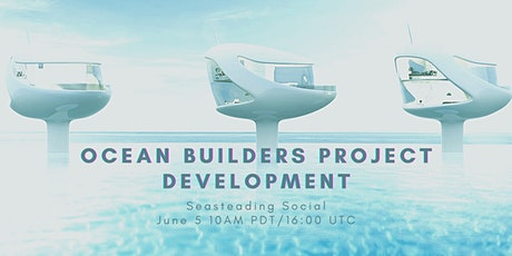 Ocean Builders Project Development (June Seasteading Social) Tickets