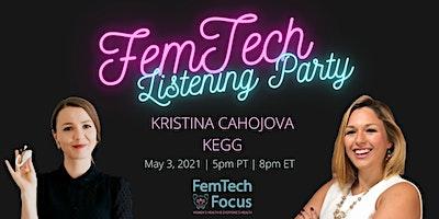 May 3rd  -FemTech Listening Party  (Kristina Cahojova, Kegg)