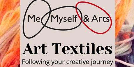 Art Textiles: Following your creative  journey - Me, Myself & Arts tickets