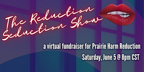 Reduction Seduction Show: a virtual fundraiser for Prairie Harm Reduction tickets