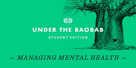 Under the Baobab —  Student Edition: Managing Mental Health tickets