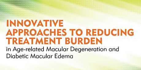 Innovative Approaches to Reducing Treatment Burden in AMD and DME tickets
