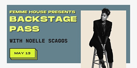 FEMME HOUSE PRESENTS: Backstage Pass with Noelle Scaggs tickets