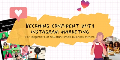 Becoming Confident with Instagram Marketing: For Beginners & Small Biz