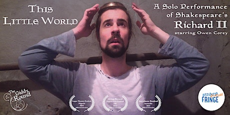 This Little World: A Solo Performance of Shakespeare's Richard II billets