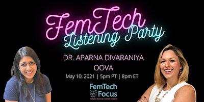 """May 10th  -FemTech Listening Party  (Dr. Aparna """"Amy""""  Divaraniya, Oova)"""