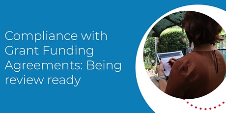 Compliance with Grant Funding Agreements: Being review ready tickets