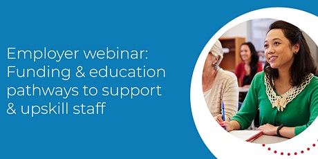 Employer webinar: Funding & education pathways to support & upskill staff tickets