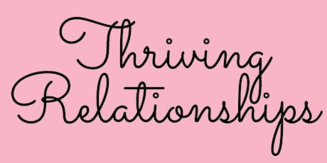 Thriving Relationships: Create trust, joy and respect in your relationships tickets