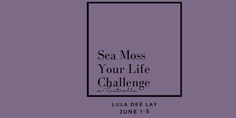 """""""Sea Moss Your Life"""" Challenge tickets"""