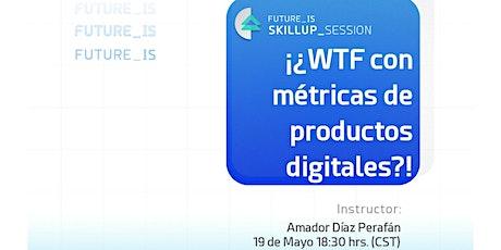 ¡¿WTF con métricas de productos digitales?! tickets