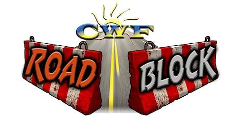 CWF Road Block tickets
