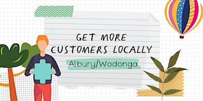 Get More Customers Locally – Albury/Wodonga