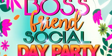 The Boss friend Social Day party tickets